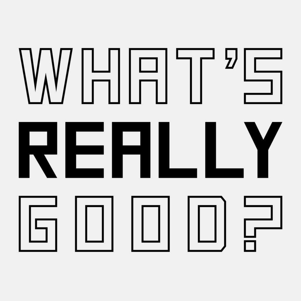 What's really good?
