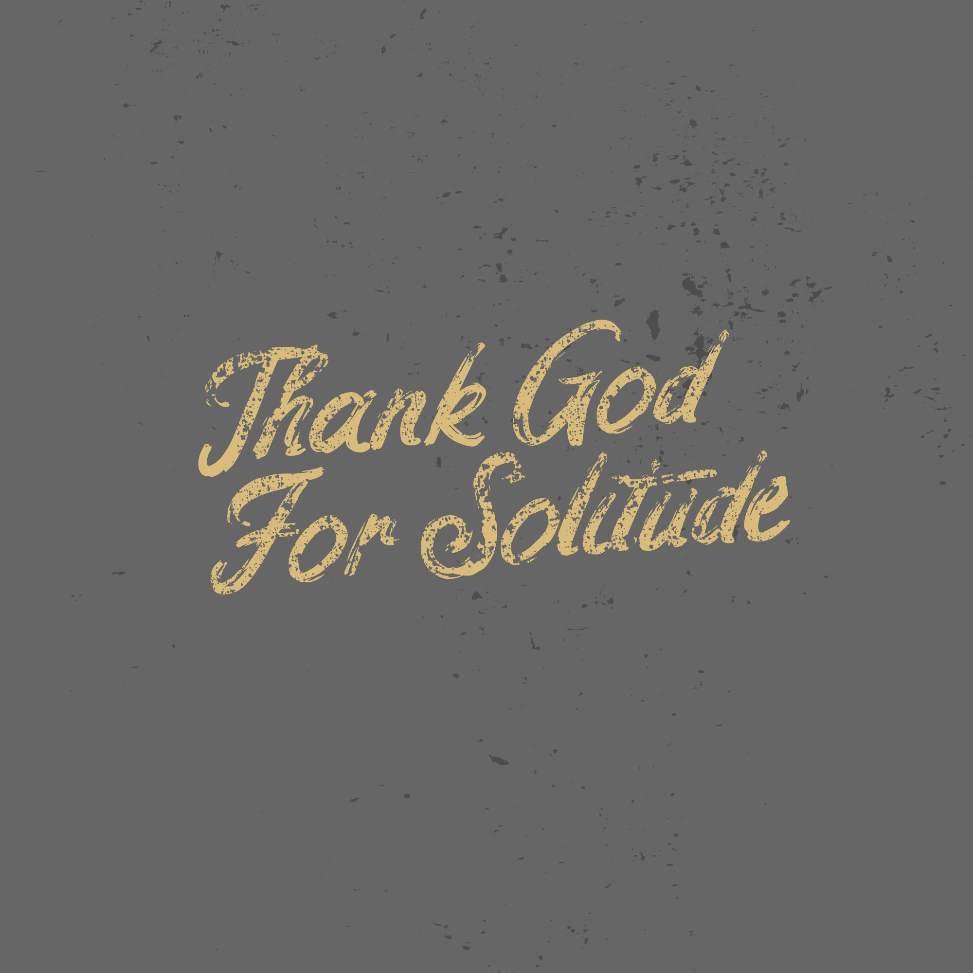 Thank God for solutude