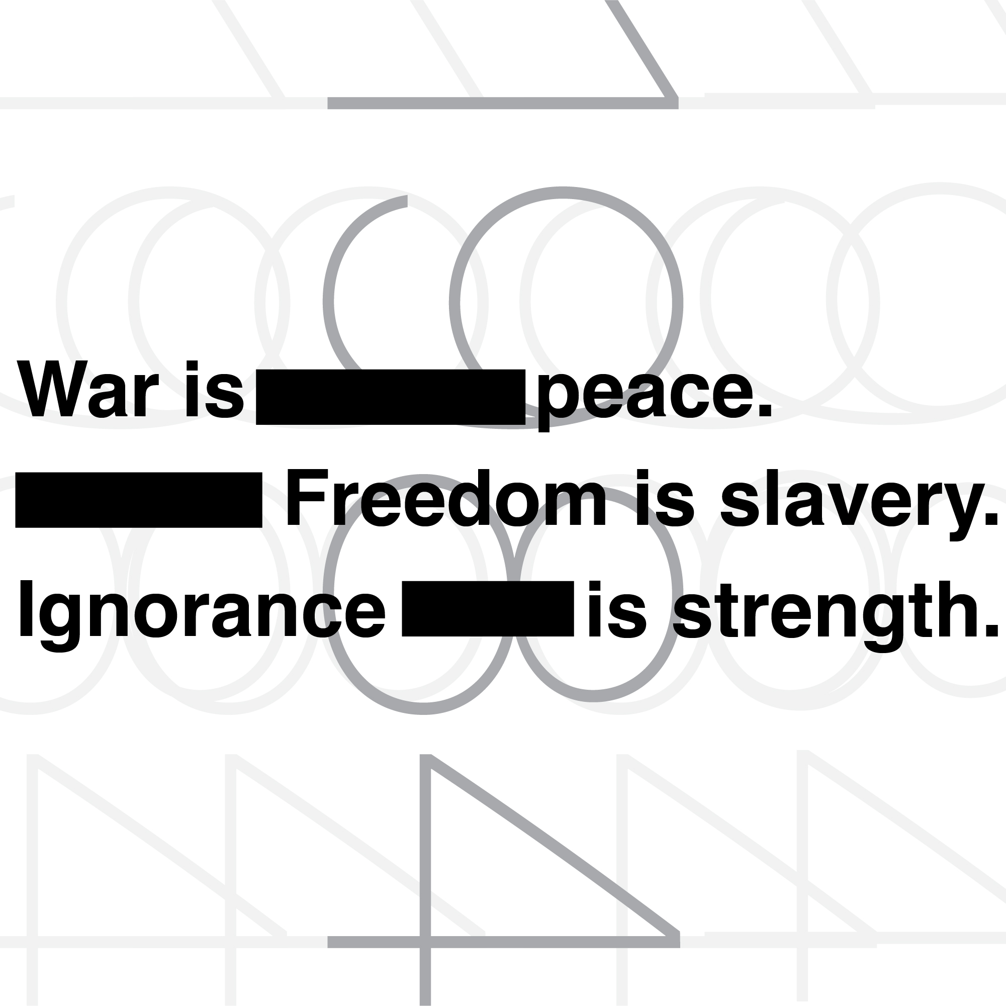 War is peace. Freedom is slavery. Ignorance is strength. 1984